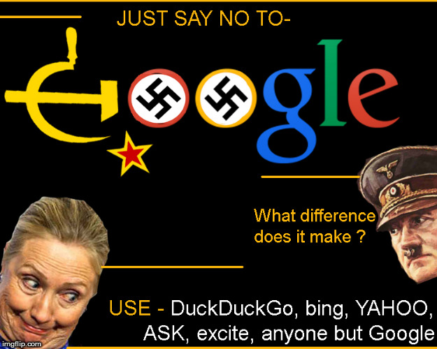 GOOGLE- just say NO | image tagged in google,funny,lol,censorship,fake news,social media bias | made w/ Imgflip meme maker