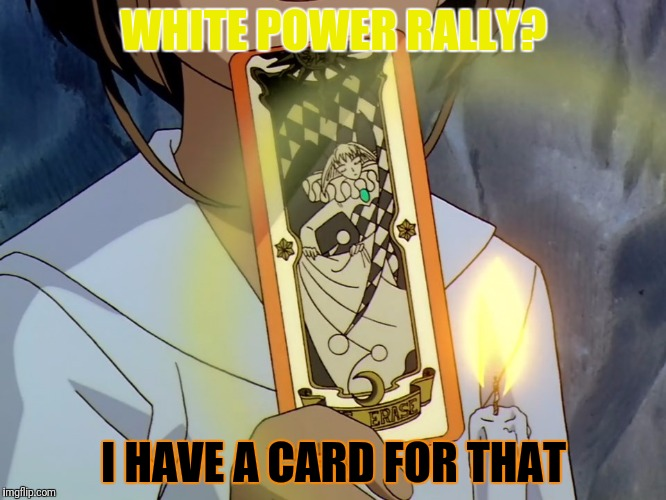 WHITE POWER RALLY? I HAVE A CARD FOR THAT | made w/ Imgflip meme maker