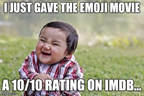 How impossibly evil... | I JUST GAVE THE EMOJI MOVIE A 10/10 RATING ON IMDB... | image tagged in memes,evil toddler,emoji movie | made w/ Imgflip meme maker