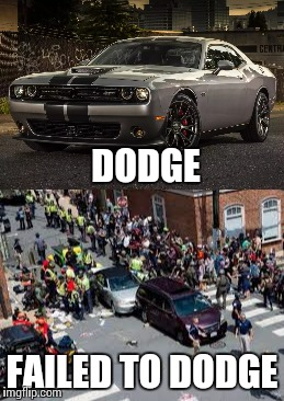 Charlottesville Again | DODGE FAILED TO DODGE | image tagged in charlottesville,too soon,current events,memes,dodge | made w/ Imgflip meme maker