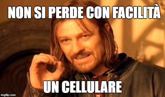 One Does Not Simply Meme | NON SI PERDE CON FACILITÀ UN CELLULARE | image tagged in memes,one does not simply | made w/ Imgflip meme maker