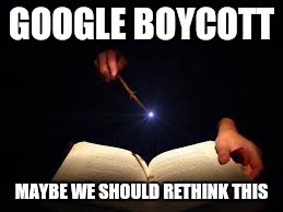 GOOGLE BOYCOTT MAYBE WE SHOULD RETHINK THIS | made w/ Imgflip meme maker
