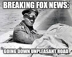BREAKING FOX NEWS: GOING DOWN UNPLEASANT ROAD | made w/ Imgflip meme maker