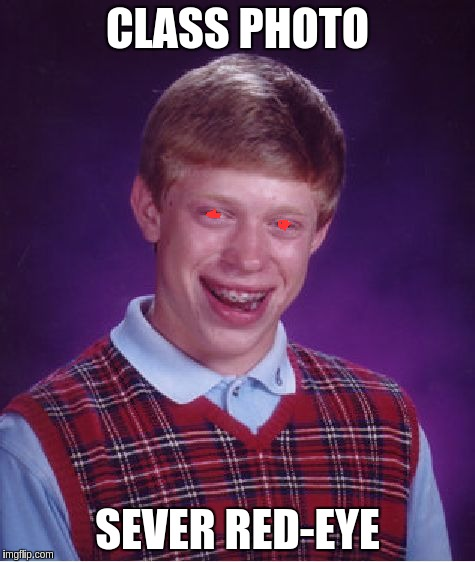 Bad Luck Brian Meme | CLASS PHOTO SEVER RED-EYE | image tagged in memes,bad luck brian | made w/ Imgflip meme maker