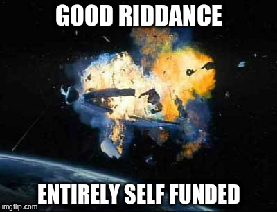 GOOD RIDDANCE ENTIRELY SELF FUNDED | made w/ Imgflip meme maker