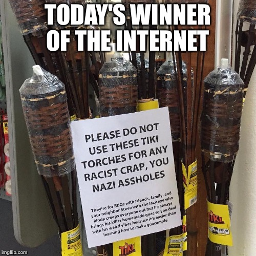 Ladies and Gentlemen, I present to you... |  TODAY'S WINNER OF THE INTERNET | image tagged in racist,nazi,protest,internet,tiki | made w/ Imgflip meme maker