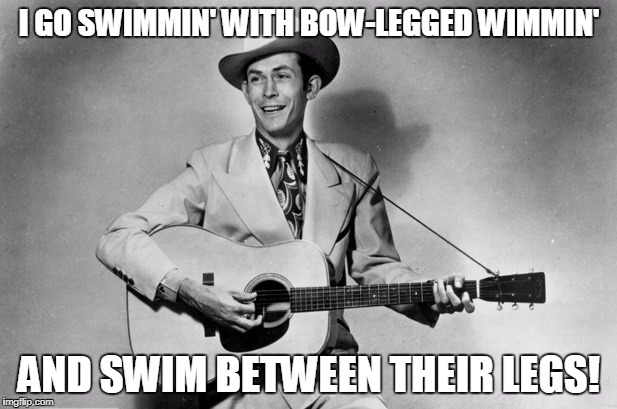 I GO SWIMMIN' WITH BOW-LEGGED WIMMIN' AND SWIM BETWEEN THEIR LEGS! | made w/ Imgflip meme maker