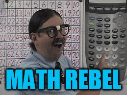 MATH REBEL | made w/ Imgflip meme maker