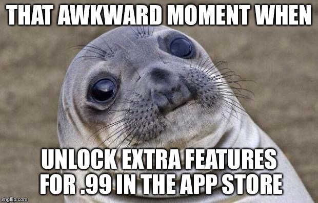 Awkward Moment Sealion Meme | THAT AWKWARD MOMENT WHEN UNLOCK EXTRA FEATURES FOR .99 IN THE APP STORE | image tagged in memes,awkward moment sealion | made w/ Imgflip meme maker