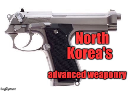 But it has great accuracy under 3 feet! | North Korea's advanced weaponry | image tagged in memes,north korea,advanced weapon,accurate,kim jong un | made w/ Imgflip meme maker
