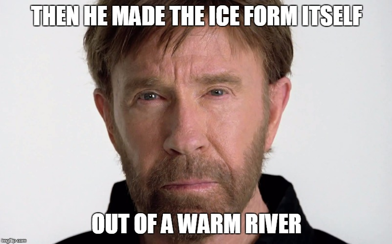 THEN HE MADE THE ICE FORM ITSELF OUT OF A WARM RIVER | made w/ Imgflip meme maker