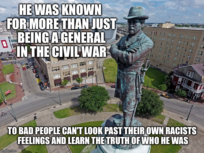 HE WAS KNOWN FOR MORE THAN JUST BEING A GENERAL IN THE CIVIL WAR TO BAD PEOPLE CAN'T LOOK PAST THEIR OWN RACISTS FEELINGS AND LEARN THE TRUT | image tagged in robert e lee statue | made w/ Imgflip meme maker