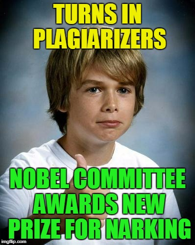 TURNS IN PLAGIARIZERS NOBEL COMMITTEE AWARDS NEW PRIZE FOR NARKING | made w/ Imgflip meme maker