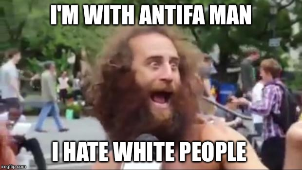 New age hippy | I'M WITH ANTIFA MAN I HATE WHITE PEOPLE | image tagged in new age hippy | made w/ Imgflip meme maker