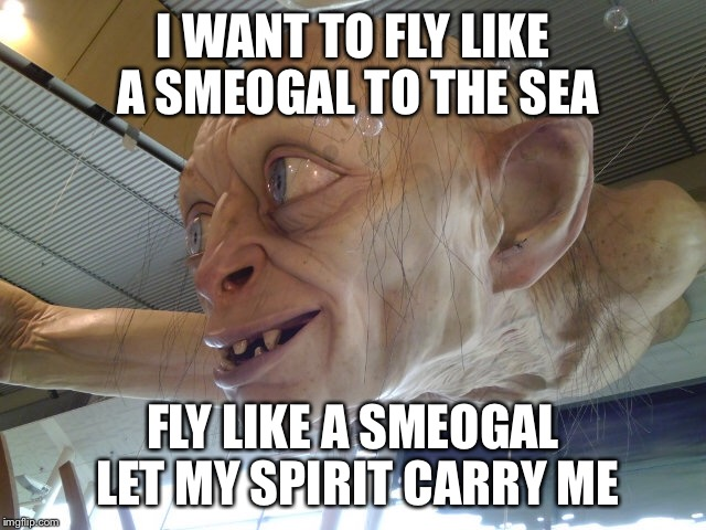Fly away | I WANT TO FLY LIKE A SMEOGAL TO THE SEA FLY LIKE A SMEOGAL LET MY SPIRIT CARRY ME | image tagged in smeogal,too funny,latest stream,memes,dank memes | made w/ Imgflip meme maker