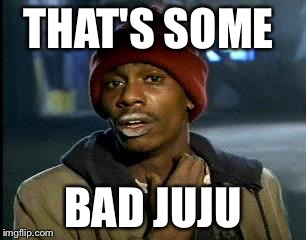 Y'all Got Any More Of That Meme | THAT'S SOME BAD JUJU | image tagged in memes,yall got any more of | made w/ Imgflip meme maker