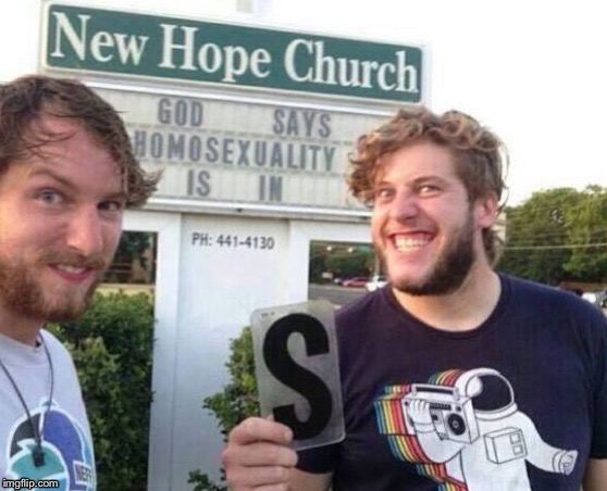 Thug Life | NEW HOPE CHURCH GOD SAYS HOMOSEXUALITY IS IN | image tagged in memes,church,homosexuality | made w/ Imgflip meme maker