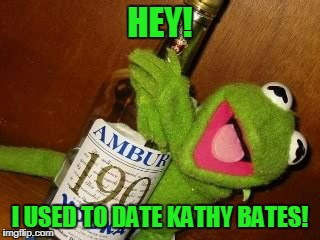 HEY! I USED TO DATE KATHY BATES! | made w/ Imgflip meme maker