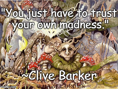 "Faerie | ""You just have to trust your own madness."" ~Clive Barker 