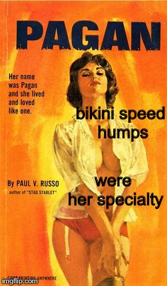 Pulp Art pagan girl | bikini speed humps were her specialty | image tagged in pulp art pagan girl | made w/ Imgflip meme maker