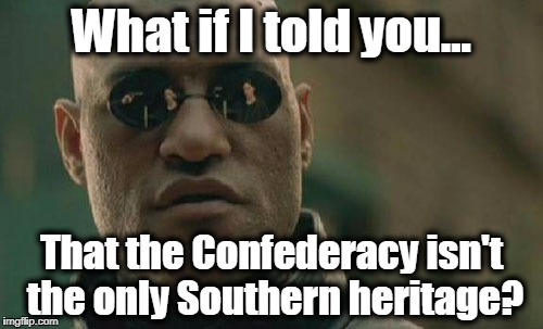 Matrix Morpheus Meme | What if I told you... That the Confederacy isn't the only Southern heritage? | image tagged in memes,matrix morpheus,kkk,southern pride,confederate flag,politics | made w/ Imgflip meme maker