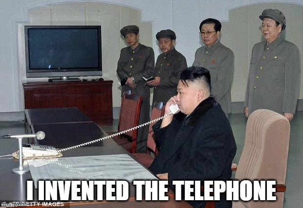 Kim Jong Un Phone | I INVENTED THE TELEPHONE | image tagged in kim jong un phone | made w/ Imgflip meme maker