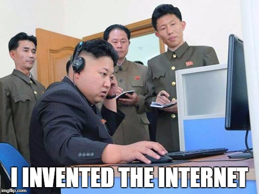 Kim Jong Un computer | I INVENTED THE INTERNET | image tagged in kim jong un computer | made w/ Imgflip meme maker