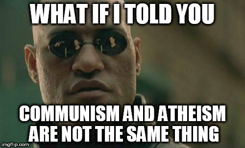 Matrix Morpheus Meme | WHAT IF I TOLD YOU COMMUNISM AND ATHEISM ARE NOT THE SAME THING | image tagged in memes,matrix morpheus,communism,atheism,communist,atheist | made w/ Imgflip meme maker