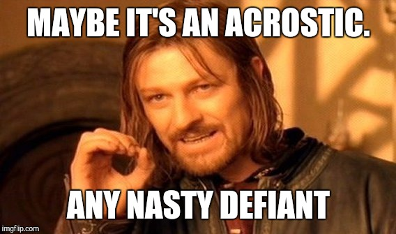 One Does Not Simply Meme | MAYBE IT'S AN ACROSTIC. ANY NASTY DEFIANT | image tagged in memes,one does not simply | made w/ Imgflip meme maker