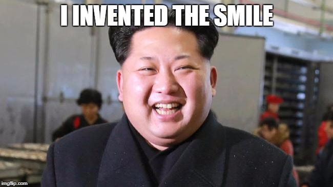 I INVENTED THE SMILE | image tagged in kim jong-un | made w/ Imgflip meme maker
