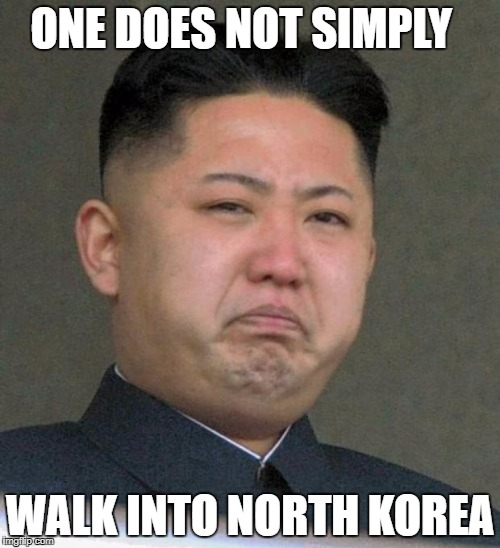 Sad Kim Jong-un | ONE DOES NOT SIMPLY WALK INTO NORTH KOREA | image tagged in sad kim jong-un | made w/ Imgflip meme maker