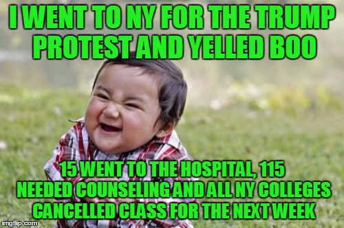 I scared the Snowflakes | I WENT TO NY FOR THE TRUMP PROTEST AND YELLED BOO 15 WENT TO THE HOSPITAL, 115 NEEDED COUNSELING AND ALL NY COLLEGES CANCELLED CLASS FOR THE | image tagged in memes,evil toddler,trump,snowflakes | made w/ Imgflip meme maker