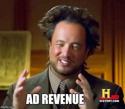 Ancient Aliens Meme | AD REVENUE | image tagged in memes,ancient aliens | made w/ Imgflip meme maker