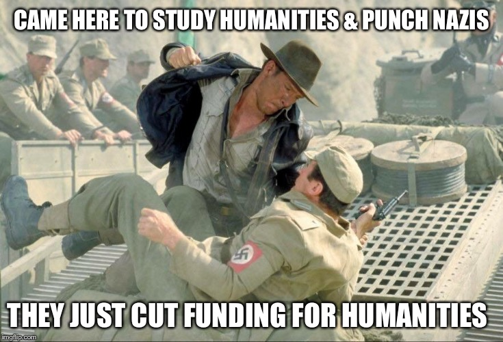 CAME HERE TO STUDY HUMANITIES & PUNCH NAZIS THEY JUST CUT FUNDING FOR HUMANITIES | image tagged in punching nazis | made w/ Imgflip meme maker