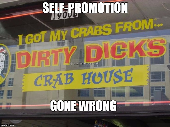 think over your self-promotion | SELF-PROMOTION GONE WRONG | image tagged in funny memes,restaurant,wwomens diseases | made w/ Imgflip meme maker