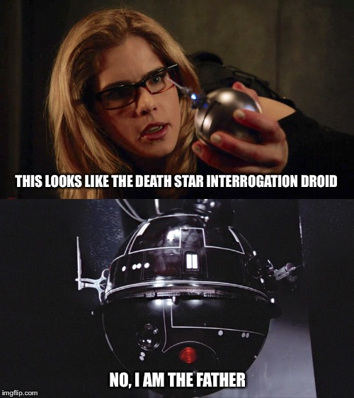 Family Resemblance | THIS LOOKS LIKE THE DEATH STAR INTERROGATION DROID NO, I AM THE FATHER | image tagged in star wars,arrow,green arrow,droid,star wars i am your father,droids | made w/ Imgflip meme maker