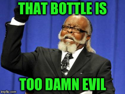 Too Damn High Meme | THAT BOTTLE IS TOO DAMN EVIL | image tagged in memes,too damn high | made w/ Imgflip meme maker