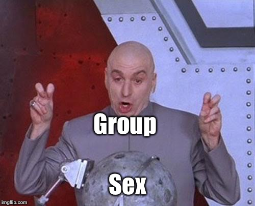 Dr Evil Laser Meme | Group Sex | image tagged in memes,dr evil laser | made w/ Imgflip meme maker
