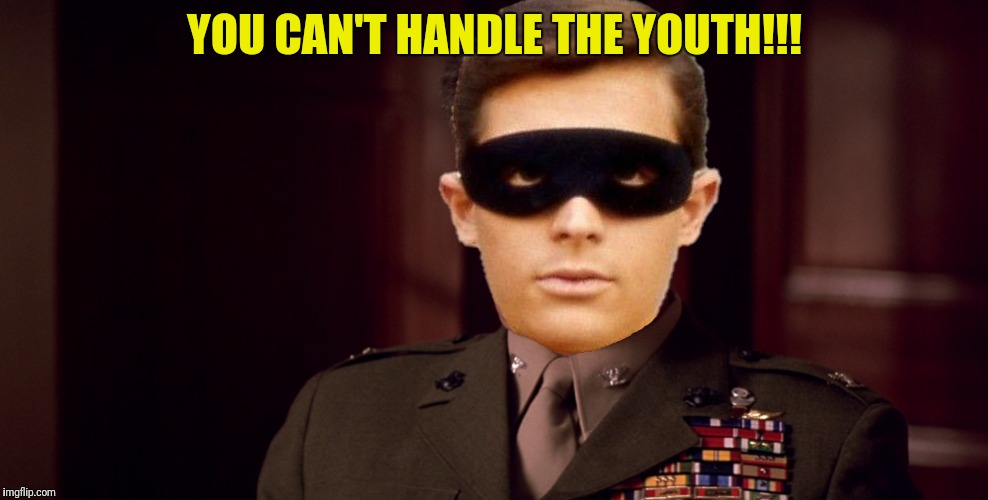 YOU CAN'T HANDLE THE YOUTH!!! | made w/ Imgflip meme maker