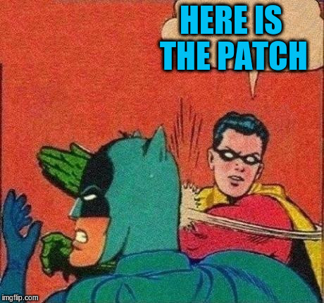 HERE IS THE PATCH | made w/ Imgflip meme maker