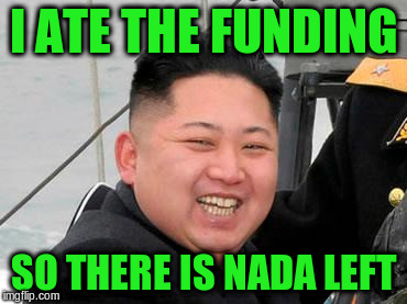 I ATE THE FUNDING SO THERE IS NADA LEFT | made w/ Imgflip meme maker