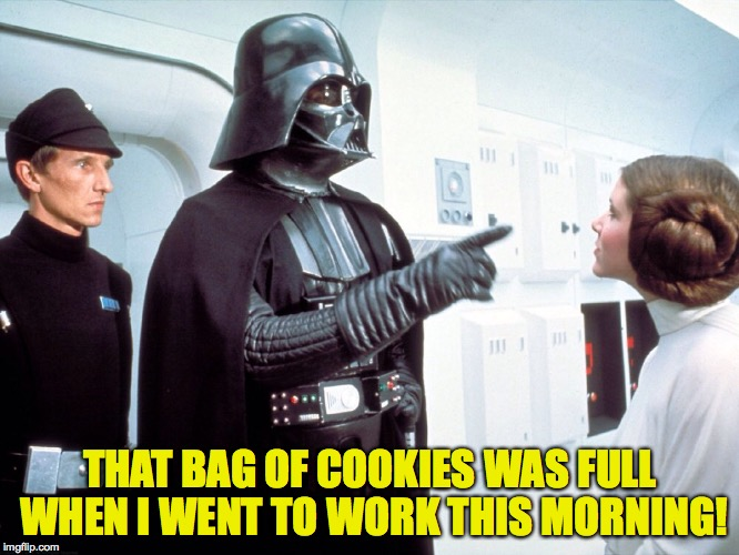 Someone's helping themselves to my Oreos.... | THAT BAG OF COOKIES WAS FULL WHEN I WENT TO WORK THIS MORNING! | image tagged in darth vader pointing,memes,discipline,darth vader | made w/ Imgflip meme maker