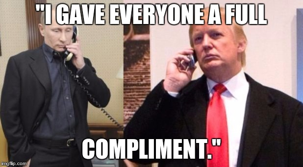 "Trump Putin phone call | ""I GAVE EVERYONE A FULL COMPLIMENT."" 