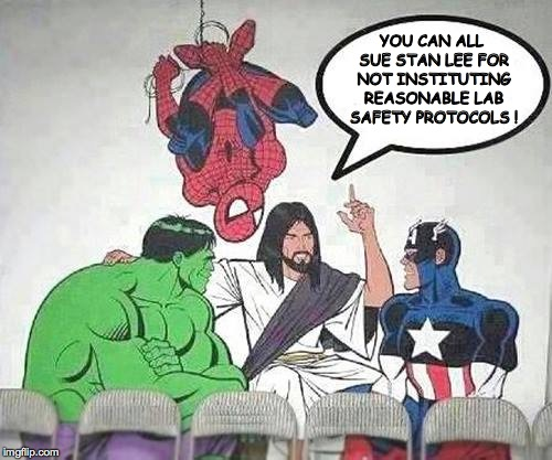 All that money rightfully belongs to you guys! | YOU CAN ALL SUE STAN LEE FOR NOT INSTITUTING REASONABLE LAB SAFETY PROTOCOLS ! | image tagged in jesus,captain america,hulk,spider-man,memes,lab safety | made w/ Imgflip meme maker