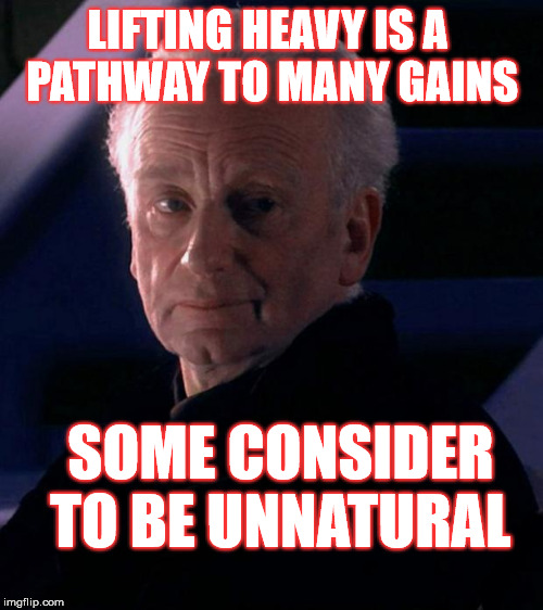 Swole is the goal | LIFTING HEAVY IS A PATHWAY TO MANY GAINS SOME CONSIDER TO BE UNNATURAL | image tagged in palpatine,weight lifting,gains,swole,star wars | made w/ Imgflip meme maker