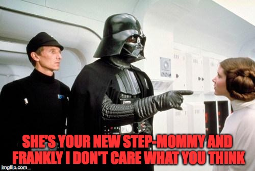 SHE'S YOUR NEW STEP-MOMMY AND FRANKLY I DON'T CARE WHAT YOU THINK | made w/ Imgflip meme maker