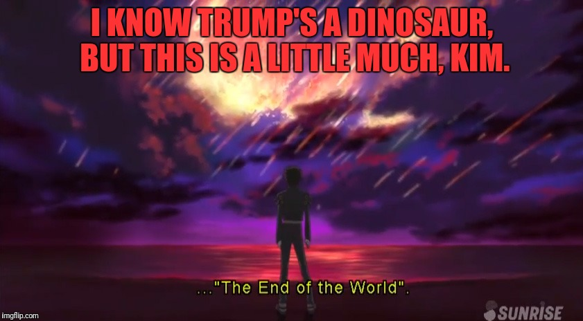 I KNOW TRUMP'S A DINOSAUR, BUT THIS IS A LITTLE MUCH, KIM. | made w/ Imgflip meme maker