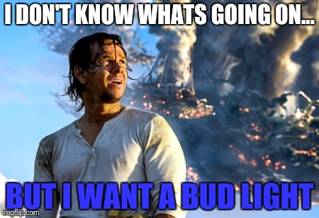 I DON'T KNOW WHATS GOING ON... BUT I WANT A BUD LIGHT | made w/ Imgflip meme maker