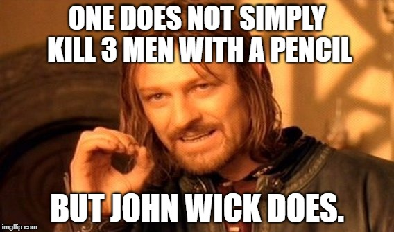 One Does Not Simply Meme | ONE DOES NOT SIMPLY KILL 3 MEN WITH A PENCIL BUT JOHN WICK DOES. | image tagged in memes,one does not simply | made w/ Imgflip meme maker