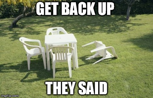We Will Rebuild Meme | GET BACK UP THEY SAID | image tagged in memes,we will rebuild | made w/ Imgflip meme maker